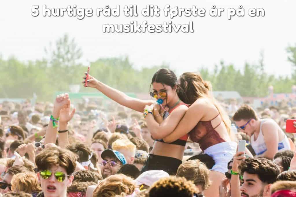 5 hurtige råd til dit første år på en musikfestival