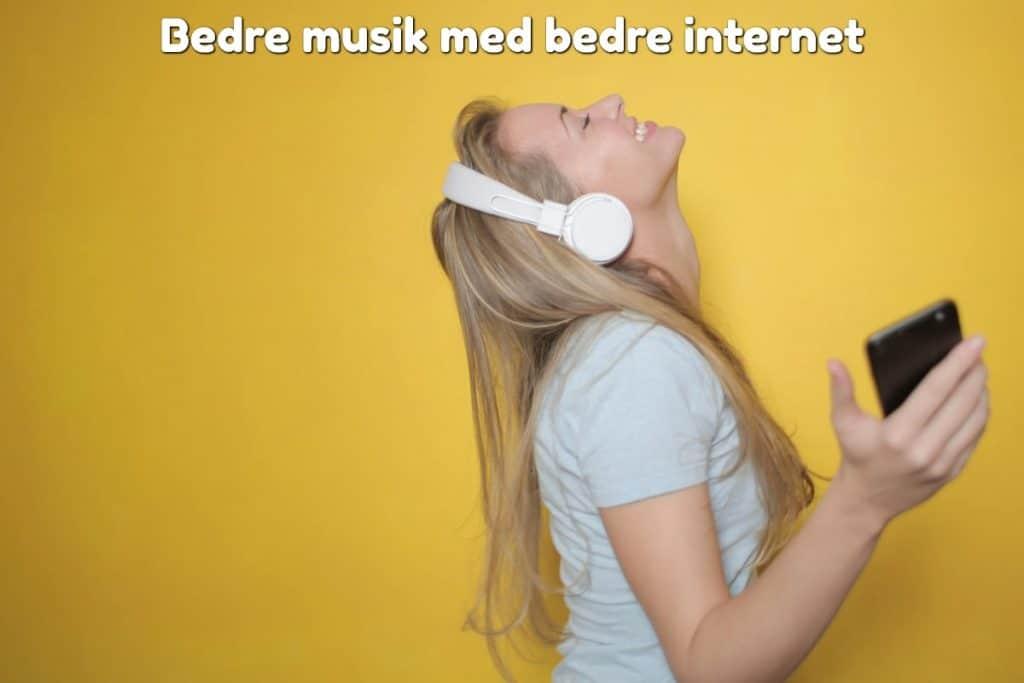 Bedre musik med bedre internet